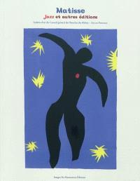 Matisse, Jazz et autres éditions : exposition, Aix-en-Provence, Galerie d'art du conseil général, Bouches-du-Rhône, 9 juillet-3 octobre 2010
