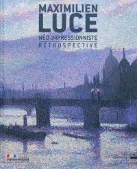 Maximilien Luce, néo-impressionniste : rétrospective