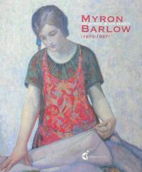 Myron Barlow : un peintre & son modèle : 1873-1937