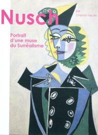 Nusch : portrait d'une muse du surréalisme. Suivi de Les collages de Nusch