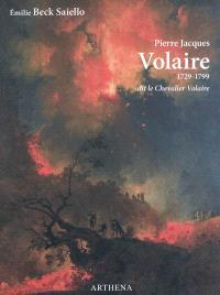 Pierre Jacques Volaire : 1729-1799, dit le Chevalier Volaire