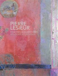 Pierre Lesieur : fenêtres & ouvertures = Pierre Lesieur : windows & openings