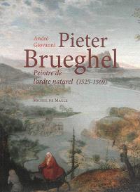 Pieter Brueghel, peintre de l'ordre naturel : 1525-1569