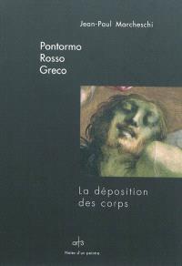 Pontormo, Rosso, Greco : la déposition des corps
