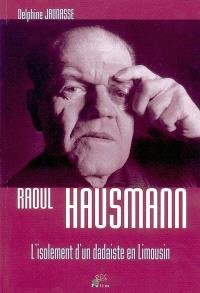 Raoul Hausmann : l'isolement d'un dadaïste en Limousin
