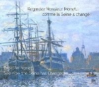 Regardez Monsieur Monet... : comme la Seine a changé : exposition, Le Havre, Espace André Graillot, du 18 mai au 29 septembre 2013