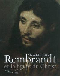 Rembrandt et la figure du Christ : l'album de l'exposition