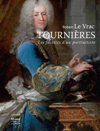 Robert Le Vrac Tournières : les facettes d'un portraitiste : exposition, Caen, Musée des beaux-arts, du 14 juin au 21 septembre 2014