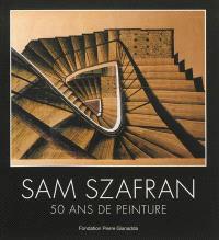 Sam Szafran : 50 ans de peinture : exposition, Martigny, Fondation Pierre Gianadda, 8 mars au 16 juin 2013