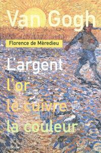 Van Gogh : l'argent, l'or, le cuivre, la couleur