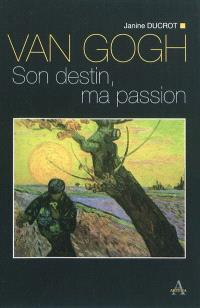 Van Gogh : son destin, ma passion