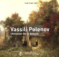 Vassili Polenov : chevalier de la beauté