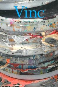 Vinc, peintures : 1989-2011 = Vinc, paintings