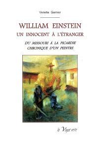William Einstein, un innocent à l'étranger : du Missouri à la Picardie : chronique d'un peintre