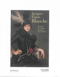 Jacques Emile Blanche : peintre, écrivain, homme du monde