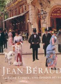 Jean Béraud : la Belle Epoque, une époque rêvée : catalogue raisonné