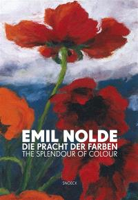 Emil Nolde : die Pracht der Farben = Emil Nolde : the splendour of colour