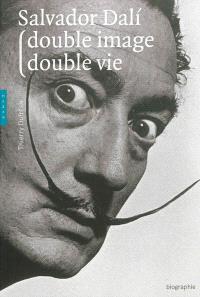 Salvador Dali : double image, double vie : biographie