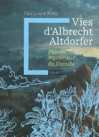 Vies d'Albrecht Altdorfer : peintre mystérieux du Danube