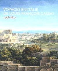 Voyages en Italie de Louis-François Cassas : 1756-1827 : exposition, Tours, Musée des beaux-arts, du 21 novembre 2015 au 22 février 2016