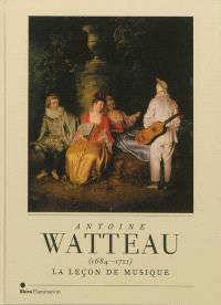 Antoine Watteau, 1684-1721 : La leçon de musique : Palais des beaux-arts de Bruxelles, 8 février-12 mai 2013