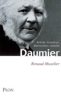 Daumier : artiste frondeur, Marseillais rebelle