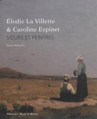 Elodie La Villette (1842-1917) & Caroline Espinet (1844-1912) : soeurs et peintres