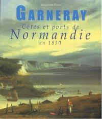 Garneray : côtes et ports de Normandie en 1830