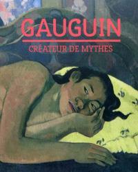 Gauguin : créateur de mythes