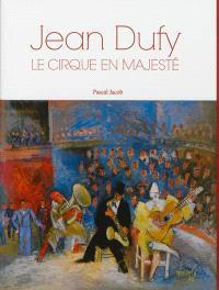 Jean Dufy : le cirque en majesté = Jean Dufy : a majestic circus