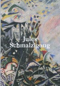Jules Schmalzigaug : un futuriste belge : exposition, Bruxelles, Musées royaux des beaux-arts de Belgique, 29 octobre 2010-06 février 2011