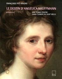 Le destin d'Angelica Kauffmann : une femme peintre dans l'Europe du XVIIIe siècle : biographie