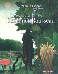 Le monde du Douanier Rousseau : ses sources d'inspiration, ses influences sur l'art moderne