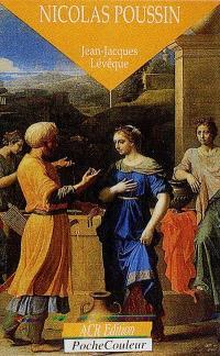 Nicolas Poussin : le poète de la rigueur, 1594-1665