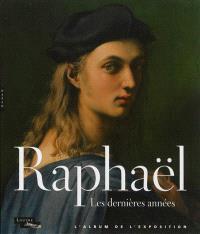 Raphaël, les dernières années : l'album de l'exposition