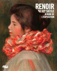Renoir au XXe siècle : album de l'exposition