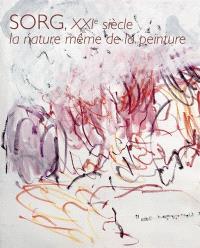 Sorg XXIe siècle, la nature même de la peinture