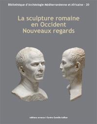 La sculpture romaine en Occident : nouveaux regards : actes des rencontres autour de la sculpture romaine 2012