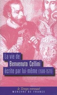 La vie de Benvenuto Cellini : écrite par lui-même (1500-1571)
