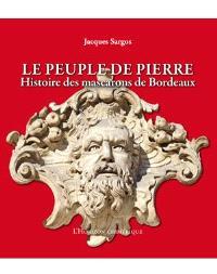 Le peuple de pierre : histoire des mascarons de Bordeaux