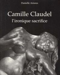 Camille Claudel, l'ironique sacrifice