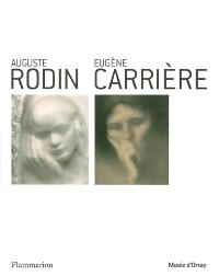 Auguste Rodin-Eugène Carrière : exposition, Tokyo, Musée national d'art occidental, 6 mars-4 juin 2006, Paris, Musée d'Orsay, 11 juil.-1er oct. 2006