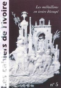 Cahiers de l'ivoire, Les. n° 5, Les médaillons en ivoire découpé