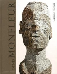 Denis Monfleur : l'oeuvre granit