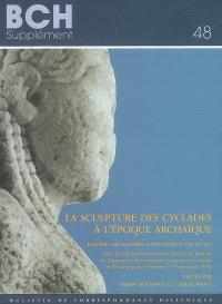 La sculpture des Cyclades à l'époque archaïque : histoire des ateliers, rayonnement des styles : actes du colloque international (7-9 septembre 1998)