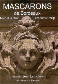 Les mascarons de Bordeaux : et la pierre s'est faite chair...