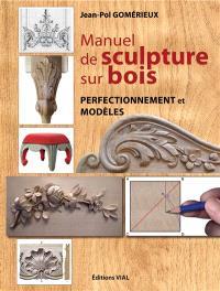 Manuel de sculpture sur bois : perfectionnement et modèles