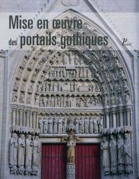 Mise en oeuvre des portails gothiques : architecture et sculpture : actes du colloque tenu au musée de Picardie, Amiens, le 19 janvier 2009