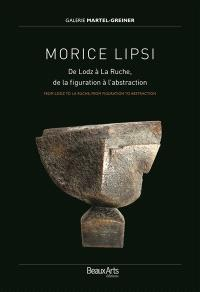 Morice Lipsi : de Lodz à La Ruche, de la figuration à l'abstraction : exposition, Paris, Galerie Martel-Greiner, du 9 septembre au 4 octobre 2015 = Morice Lipsi : from Lodz to La Ruche, from figuration to abstraction