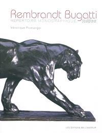 Rembrandt Bugatti sculpteur : répertoire monographique : une trajectoire foudroyante